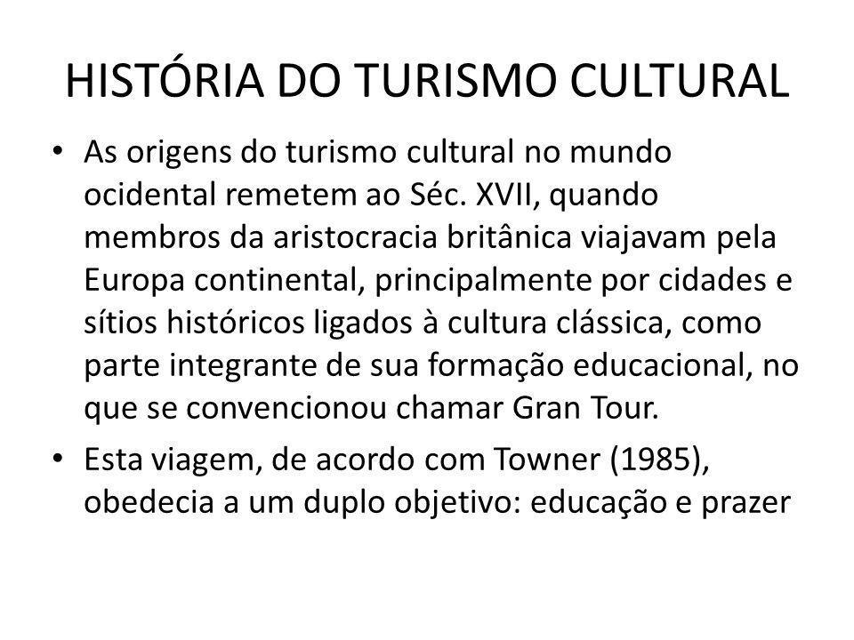 HISTÓRIA DO TURISMO CULTURAL As origens do turismo cultural no mundo ocidental remetem ao Séc. XVII, quando membros da aristocracia britânica viajavam