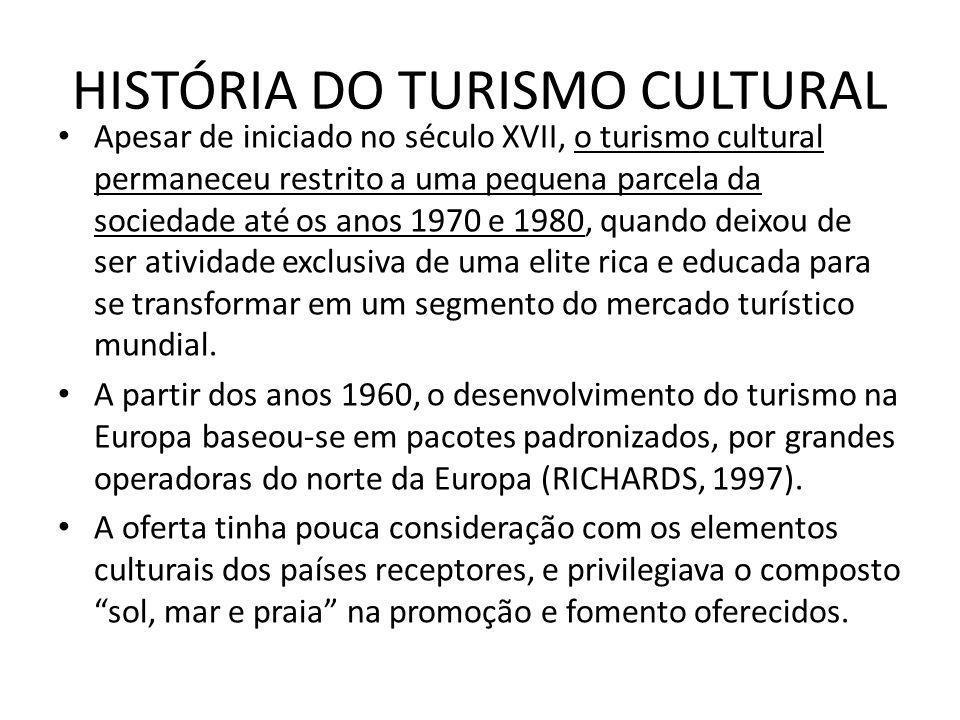 HISTÓRIA DO TURISMO CULTURAL Apesar de iniciado no século XVII, o turismo cultural permaneceu restrito a uma pequena parcela da sociedade até os anos