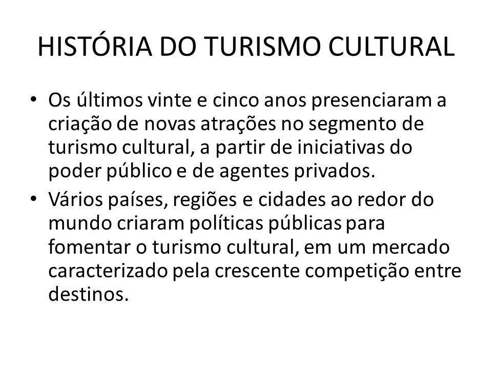 HISTÓRIA DO TURISMO CULTURAL Os últimos vinte e cinco anos presenciaram a criação de novas atrações no segmento de turismo cultural, a partir de inici