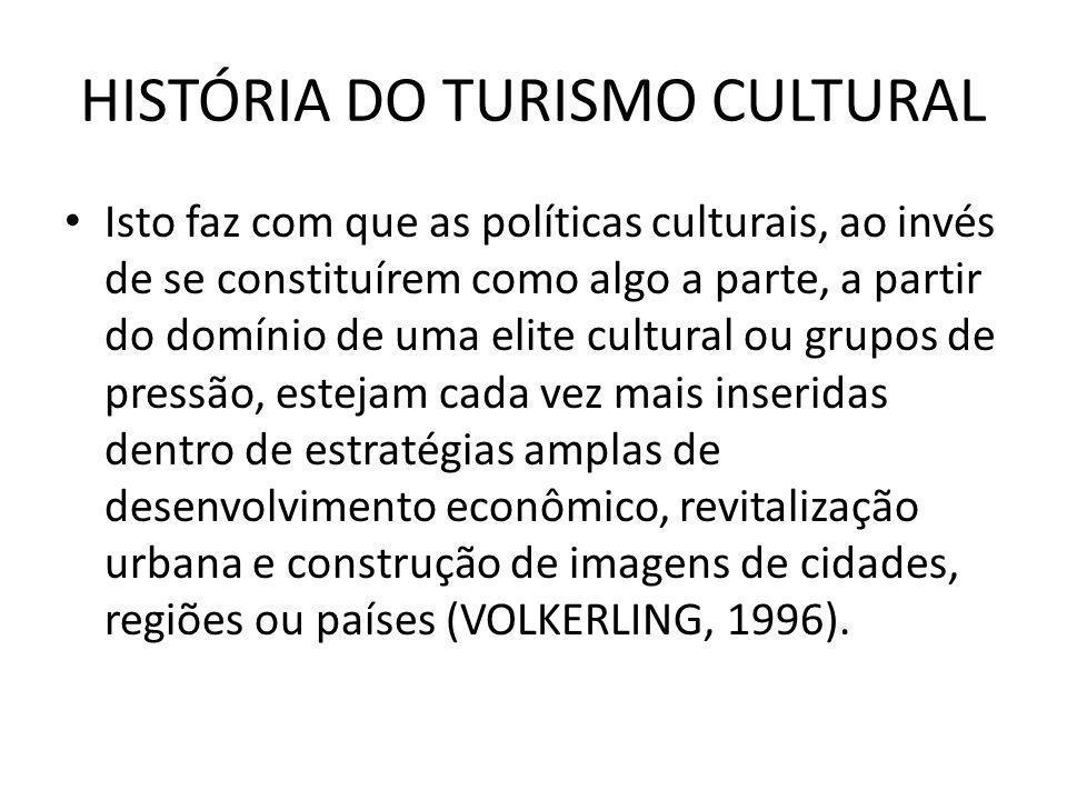 HISTÓRIA DO TURISMO CULTURAL Isto faz com que as políticas culturais, ao invés de se constituírem como algo a parte, a partir do domínio de uma elite