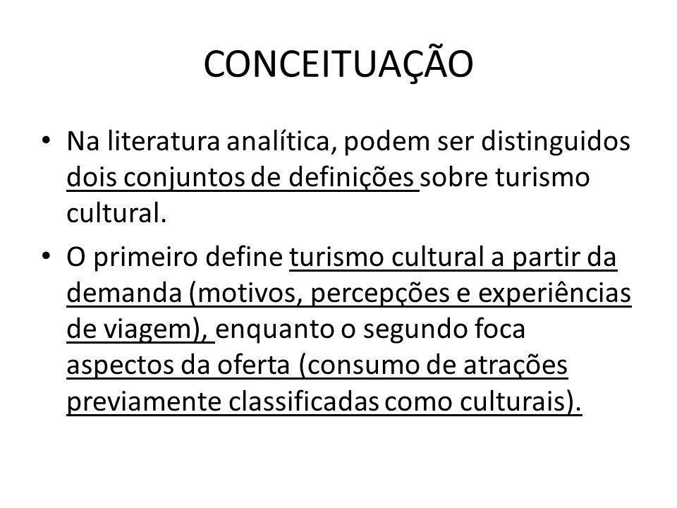 CONCEITUAÇÃO Na literatura analítica, podem ser distinguidos dois conjuntos de definições sobre turismo cultural. O primeiro define turismo cultural a