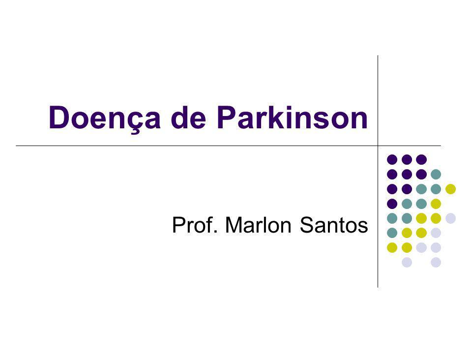 Doença de Parkinson Prof. Marlon Santos