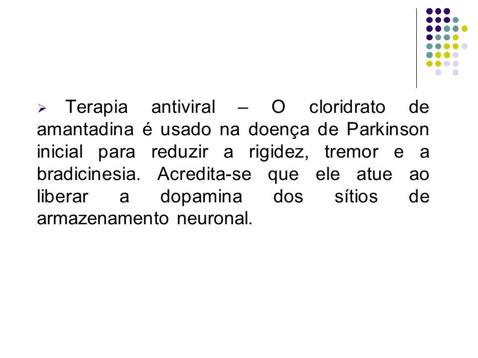 Terapia antiviral – O cloridrato de amantadina é usado na doença de Parkinson inicial para reduzir a rigidez, tremor e a bradicinesia. Acredita-se que