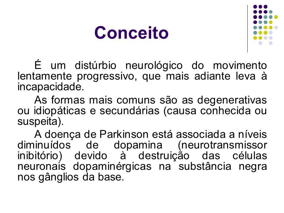 Conceito É um distúrbio neurológico do movimento lentamente progressivo, que mais adiante leva à incapacidade. As formas mais comuns são as degenerati