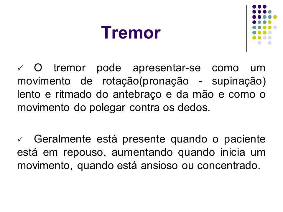Tremor O tremor pode apresentar-se como um movimento de rotação(pronação - supinação) lento e ritmado do antebraço e da mão e como o movimento do pole