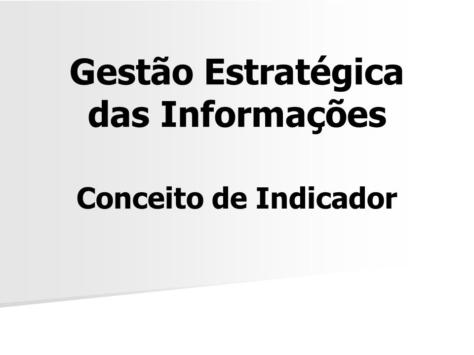 Gestão Estratégica das Informações Conceito de Indicador