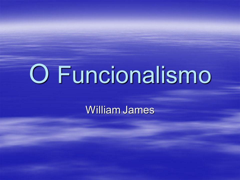 O Funcionalismo A psicologia funcionalista surge nos Estados Unidos como a primeira sistematização de conhecimentos em Psicologia.