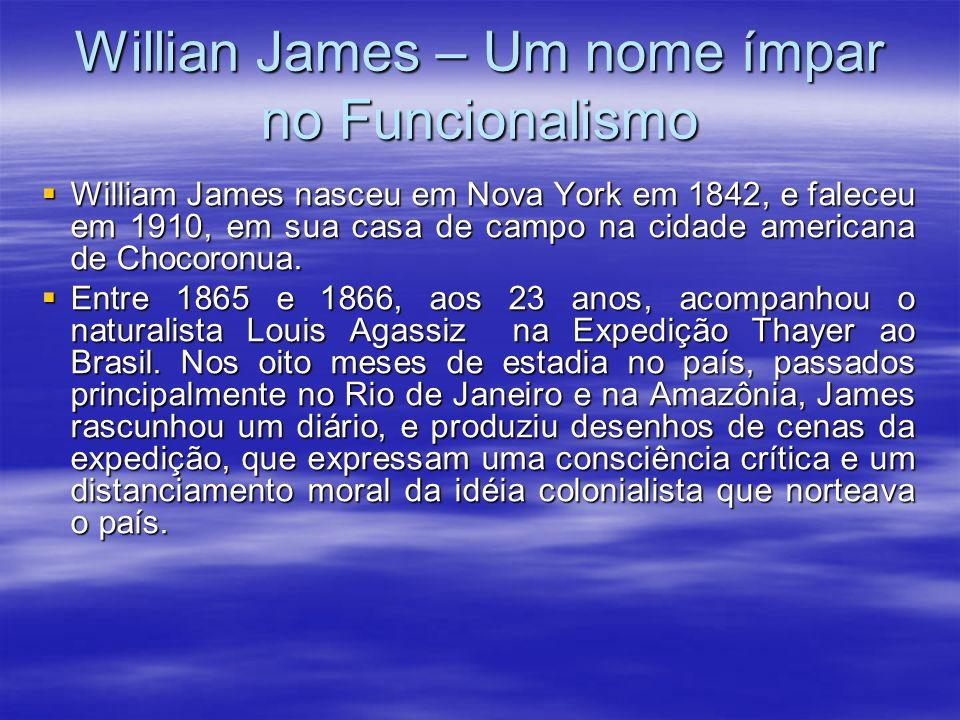 Willian James – Um nome ímpar no Funcionalismo William James nasceu em Nova York em 1842, e faleceu em 1910, em sua casa de campo na cidade americana