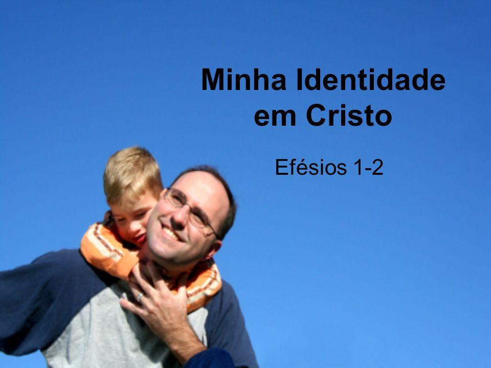 Minha Identidade em Cristo Efésios 1-2