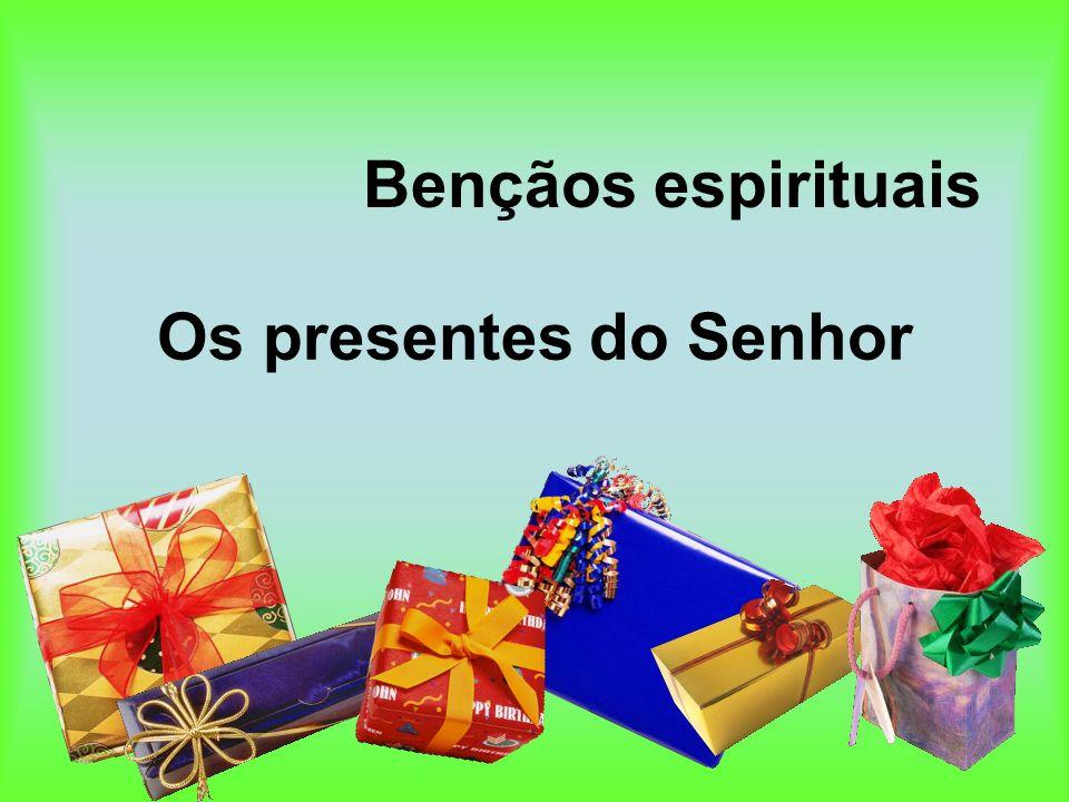Bençãos espirituais Os presentes do Senhor
