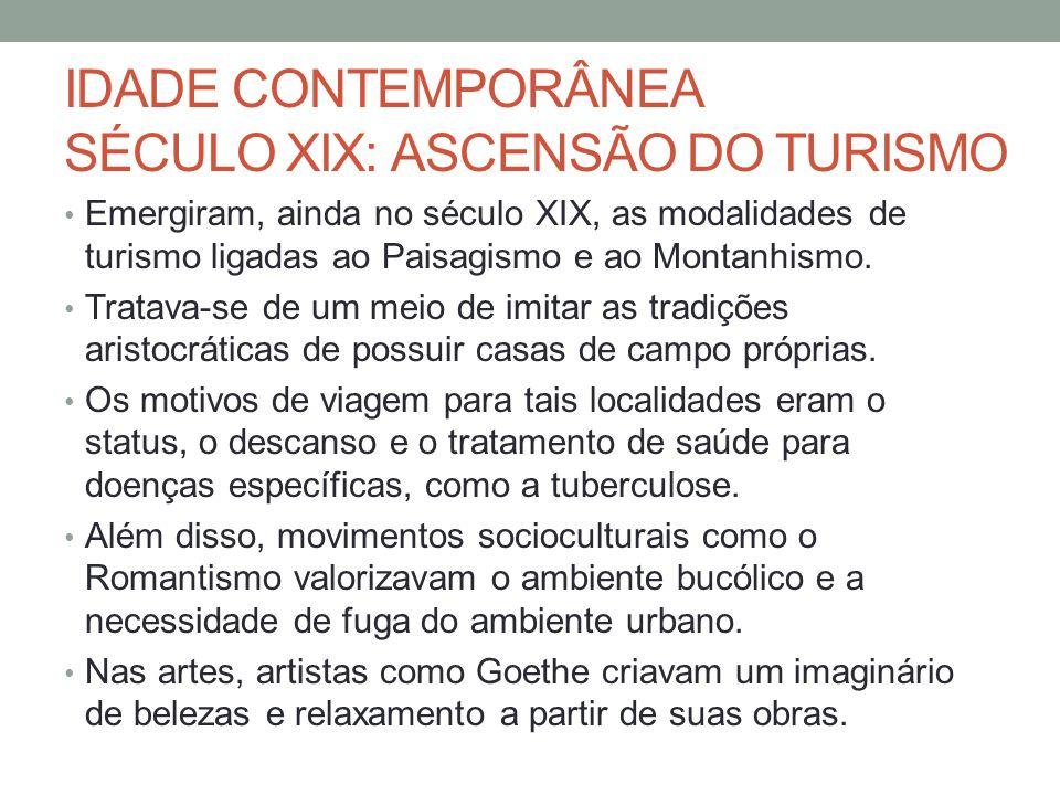 IDADE CONTEMPORÂNEA SÉCULO XIX: ASCENSÃO DO TURISMO Emergiram, ainda no século XIX, as modalidades de turismo ligadas ao Paisagismo e ao Montanhismo.