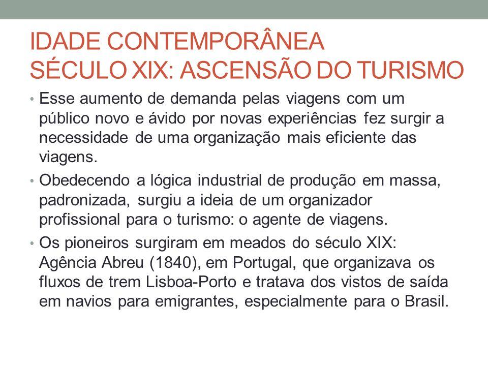 IDADE CONTEMPORÂNEA SÉCULO XIX: ASCENSÃO DO TURISMO Esse aumento de demanda pelas viagens com um público novo e ávido por novas experiências fez surgi