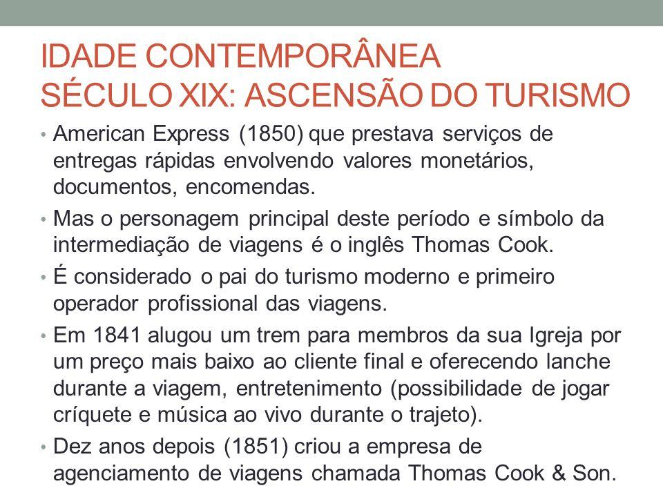 IDADE CONTEMPORÂNEA SÉCULO XIX: ASCENSÃO DO TURISMO American Express (1850) que prestava serviços de entregas rápidas envolvendo valores monetários, documentos, encomendas.