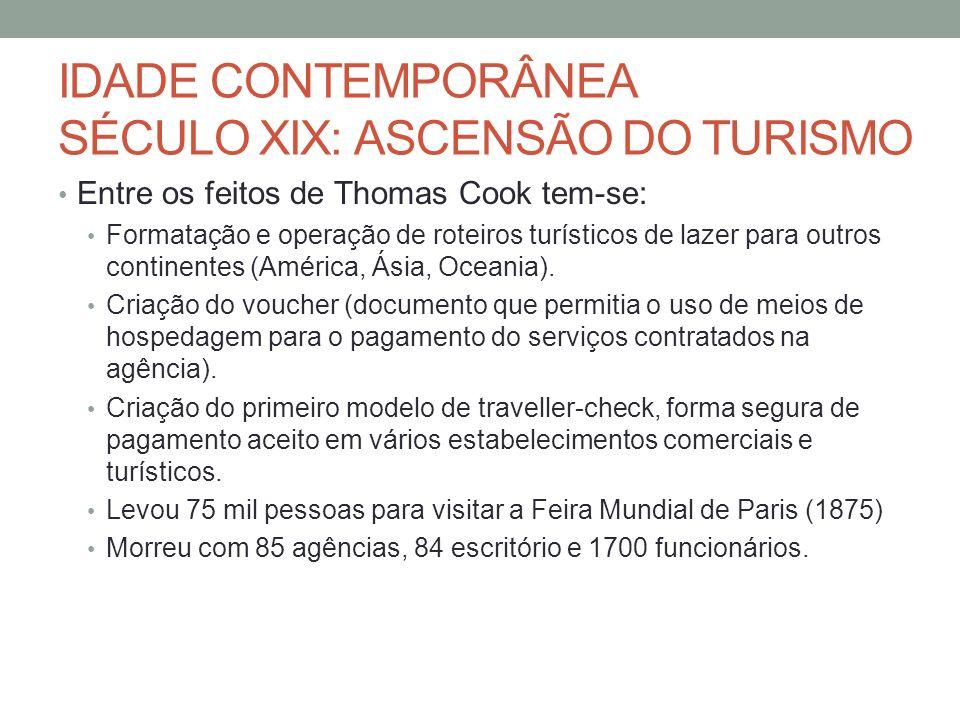IDADE CONTEMPORÂNEA SÉCULO XIX: ASCENSÃO DO TURISMO Entre os feitos de Thomas Cook tem-se: Formatação e operação de roteiros turísticos de lazer para