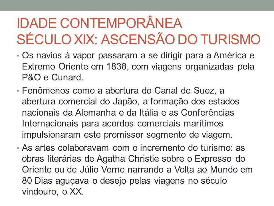IDADE CONTEMPORÂNEA SÉCULO XIX: ASCENSÃO DO TURISMO Os navios à vapor passaram a se dirigir para a América e Extremo Oriente em 1838, com viagens orga