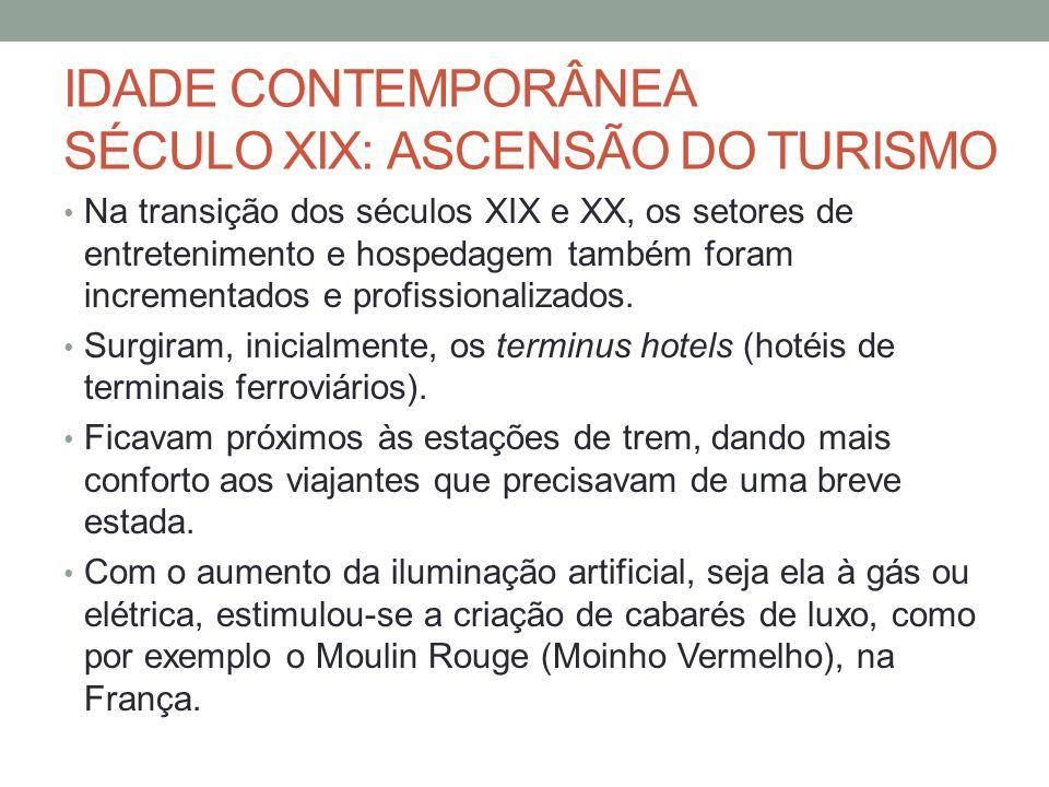 IDADE CONTEMPORÂNEA SÉCULO XIX: ASCENSÃO DO TURISMO Na transição dos séculos XIX e XX, os setores de entretenimento e hospedagem também foram incremen