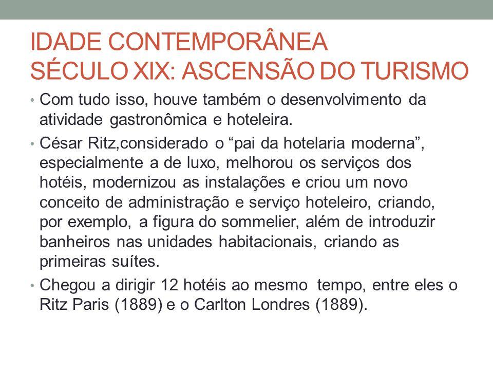 IDADE CONTEMPORÂNEA SÉCULO XIX: ASCENSÃO DO TURISMO Com tudo isso, houve também o desenvolvimento da atividade gastronômica e hoteleira.