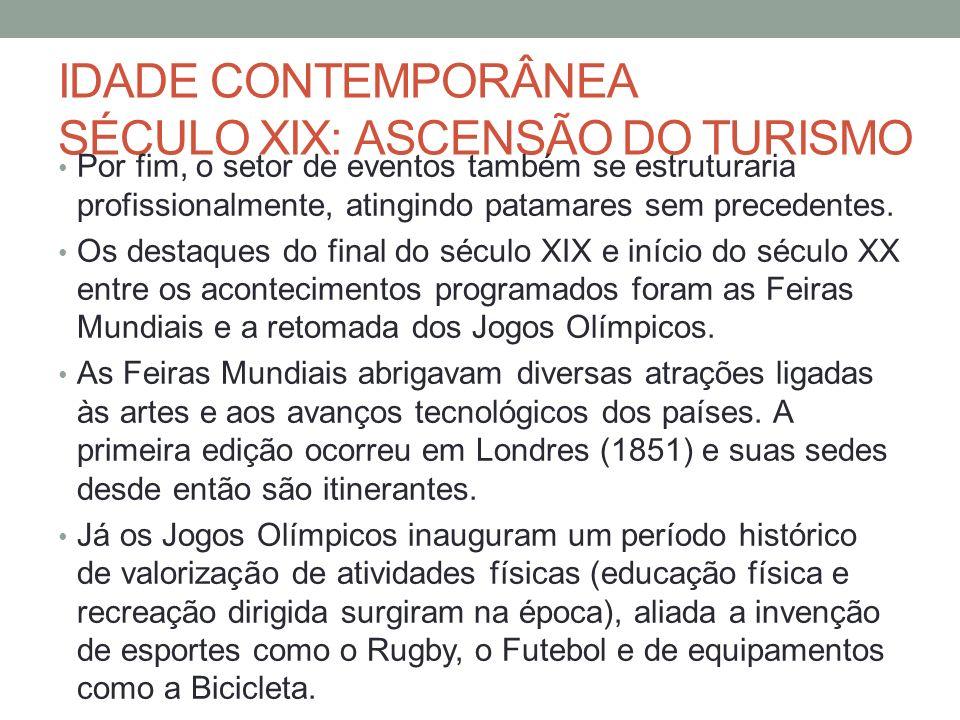 IDADE CONTEMPORÂNEA SÉCULO XIX: ASCENSÃO DO TURISMO Por fim, o setor de eventos também se estruturaria profissionalmente, atingindo patamares sem prec