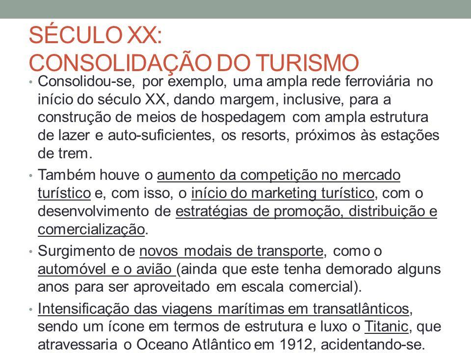 SÉCULO XX: CONSOLIDAÇÃO DO TURISMO Consolidou-se, por exemplo, uma ampla rede ferroviária no início do século XX, dando margem, inclusive, para a cons