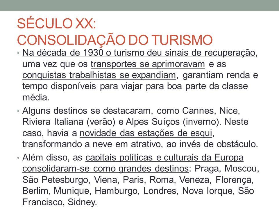 SÉCULO XX: CONSOLIDAÇÃO DO TURISMO Na década de 1930 o turismo deu sinais de recuperação, uma vez que os transportes se aprimoravam e as conquistas trabalhistas se expandiam, garantiam renda e tempo disponíveis para viajar para boa parte da classe média.
