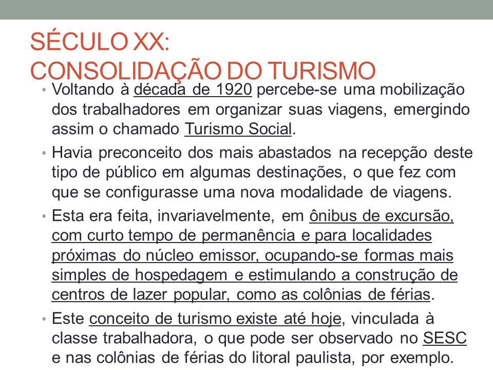 SÉCULO XX: CONSOLIDAÇÃO DO TURISMO Voltando à década de 1920 percebe-se uma mobilização dos trabalhadores em organizar suas viagens, emergindo assim o chamado Turismo Social.