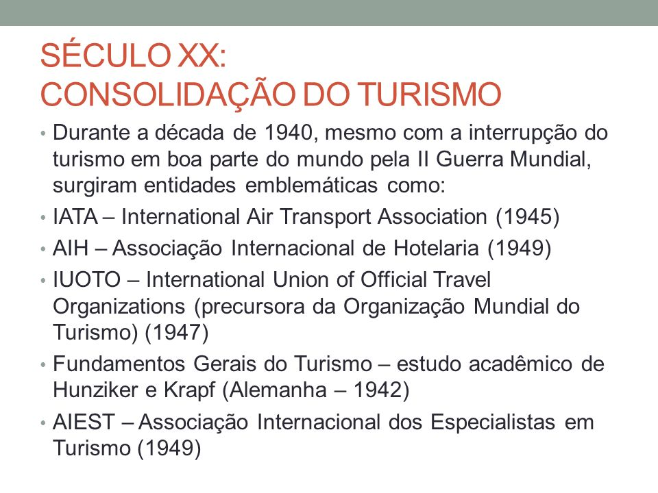 SÉCULO XX: CONSOLIDAÇÃO DO TURISMO Durante a década de 1940, mesmo com a interrupção do turismo em boa parte do mundo pela II Guerra Mundial, surgiram