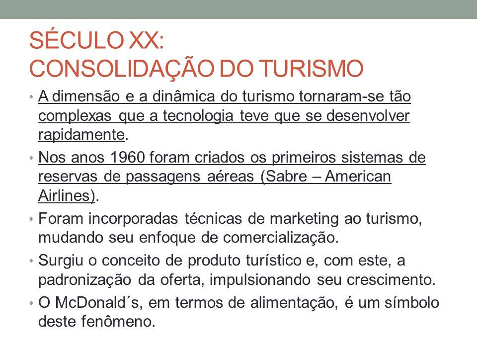 SÉCULO XX: CONSOLIDAÇÃO DO TURISMO A dimensão e a dinâmica do turismo tornaram-se tão complexas que a tecnologia teve que se desenvolver rapidamente.