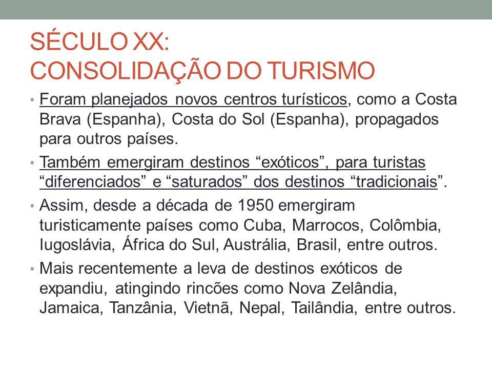 SÉCULO XX: CONSOLIDAÇÃO DO TURISMO Foram planejados novos centros turísticos, como a Costa Brava (Espanha), Costa do Sol (Espanha), propagados para outros países.