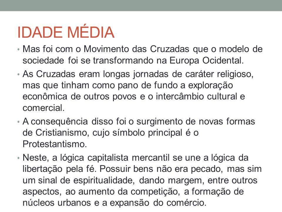 IDADE MÉDIA Mas foi com o Movimento das Cruzadas que o modelo de sociedade foi se transformando na Europa Ocidental. As Cruzadas eram longas jornadas