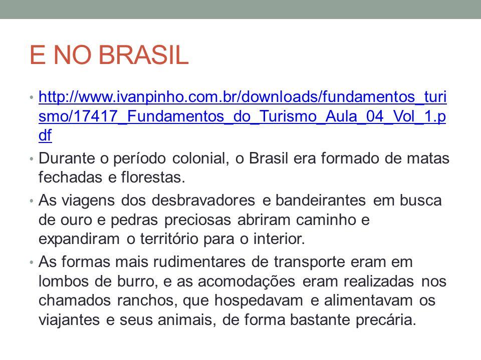 E NO BRASIL http://www.ivanpinho.com.br/downloads/fundamentos_turi smo/17417_Fundamentos_do_Turismo_Aula_04_Vol_1.p df http://www.ivanpinho.com.br/downloads/fundamentos_turi smo/17417_Fundamentos_do_Turismo_Aula_04_Vol_1.p df Durante o período colonial, o Brasil era formado de matas fechadas e florestas.