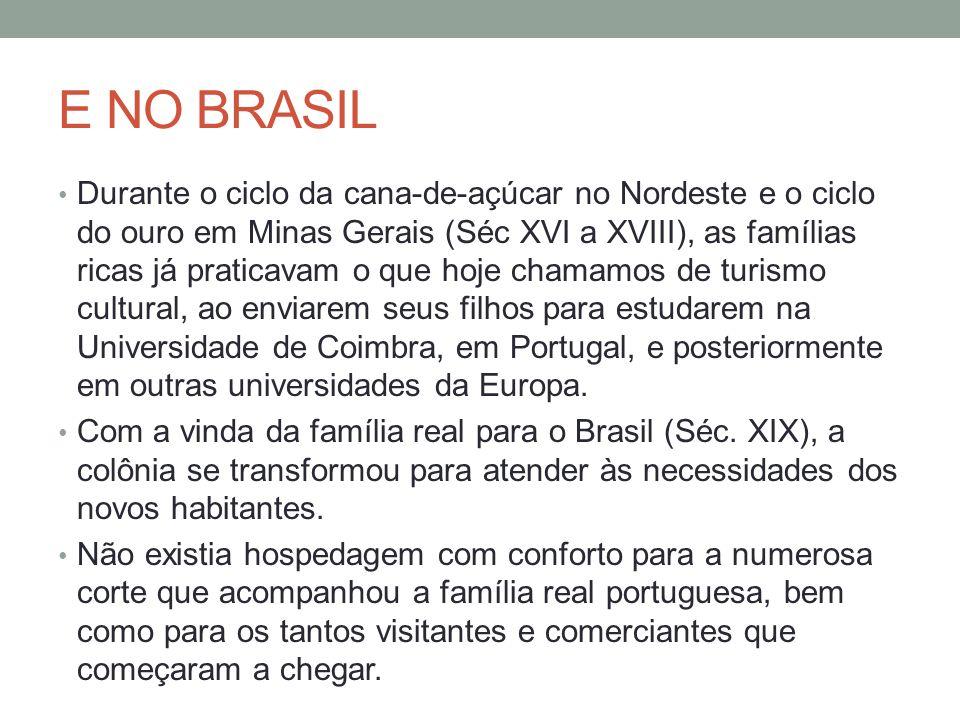 E NO BRASIL Durante o ciclo da cana-de-açúcar no Nordeste e o ciclo do ouro em Minas Gerais (Séc XVI a XVIII), as famílias ricas já praticavam o que h