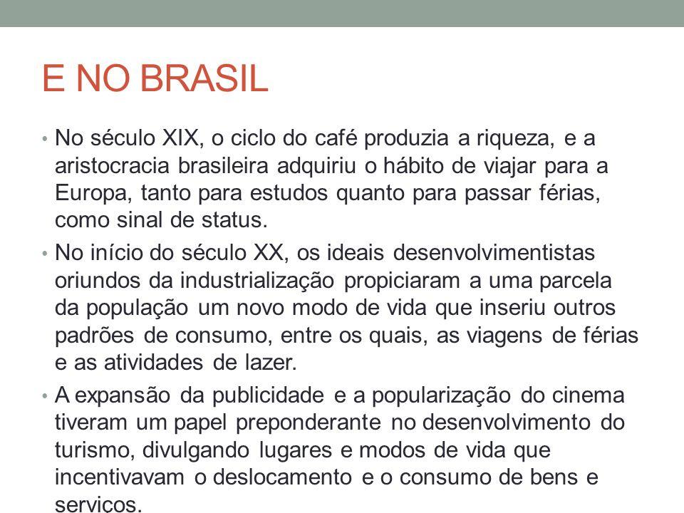 E NO BRASIL No século XIX, o ciclo do café produzia a riqueza, e a aristocracia brasileira adquiriu o hábito de viajar para a Europa, tanto para estudos quanto para passar férias, como sinal de status.