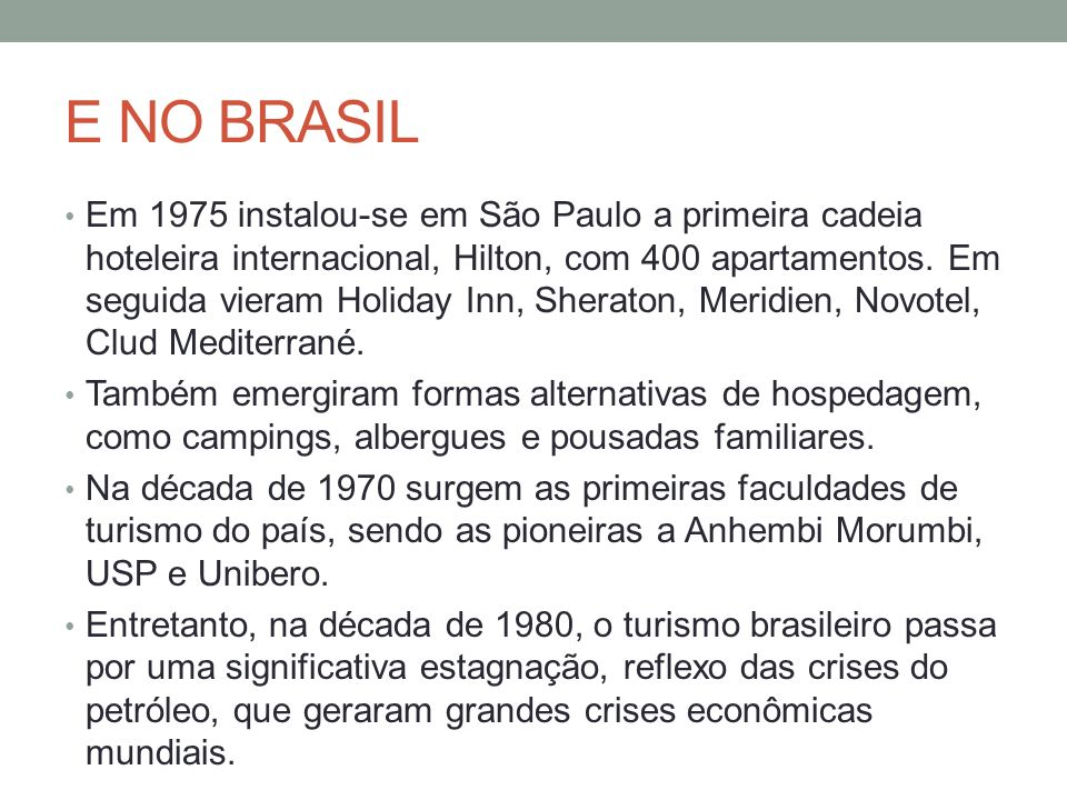 E NO BRASIL Em 1975 instalou-se em São Paulo a primeira cadeia hoteleira internacional, Hilton, com 400 apartamentos. Em seguida vieram Holiday Inn, S