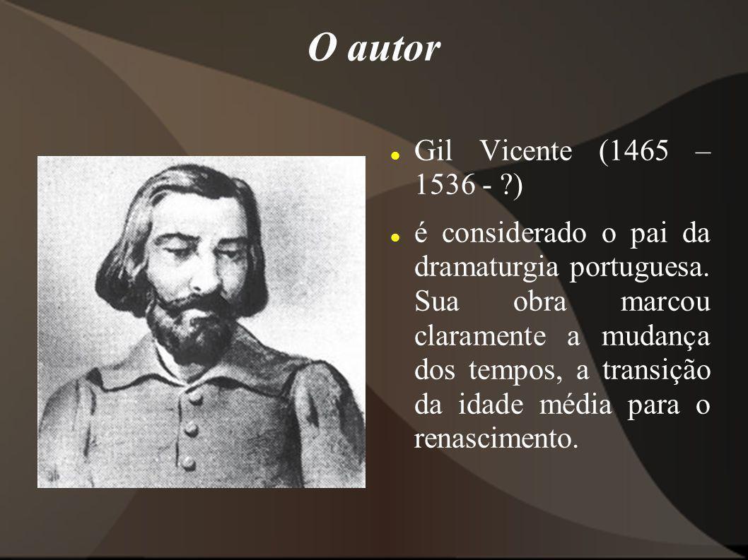 O autor Gil Vicente (1465 – 1536 - ?) é considerado o pai da dramaturgia portuguesa. Sua obra marcou claramente a mudança dos tempos, a transição da i