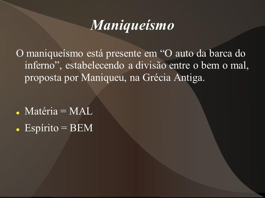 Maniqueísmo O maniqueísmo está presente em O auto da barca do inferno, estabelecendo a divisão entre o bem o mal, proposta por Maniqueu, na Grécia Ant