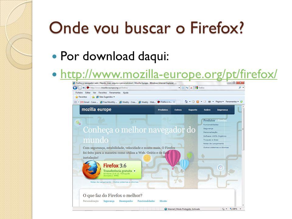 Onde vou buscar o Firefox Por download daqui: http://www.mozilla-europe.org/pt/firefox/