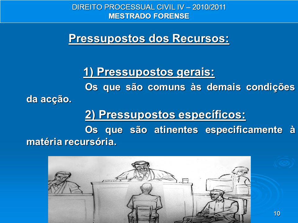 10 Pressupostos dos Recursos: 1) Pressupostos gerais: Os que são comuns às demais condições da acção. 2) Pressupostos específicos: Os que são atinente