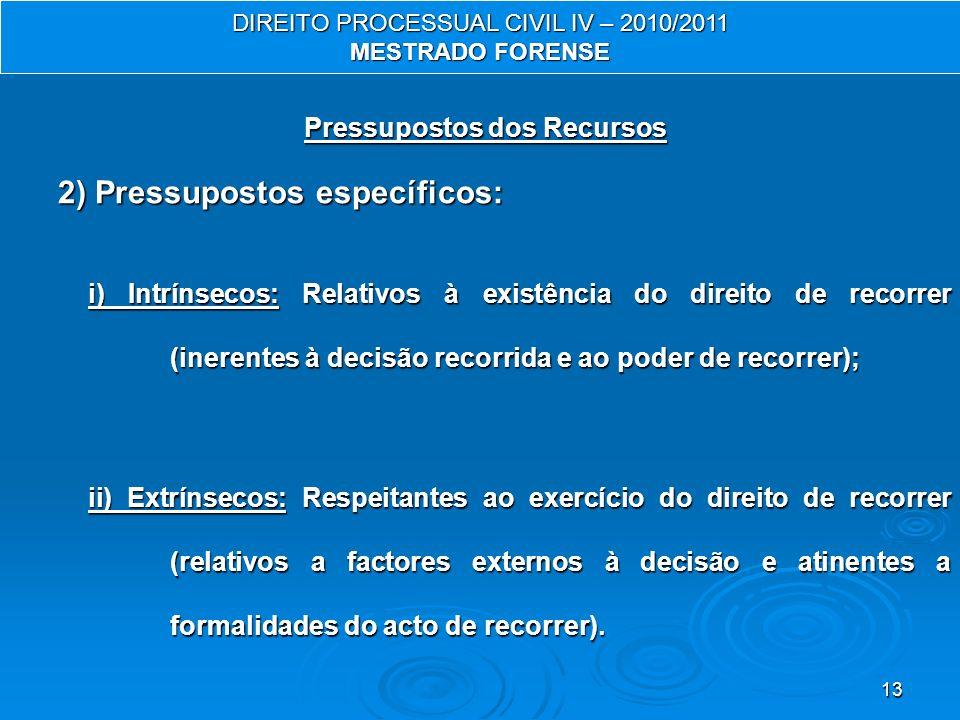 13 Pressupostos dos Recursos 2) Pressupostos específicos: i) Intrínsecos: Relativos à existência do direito de recorrer (inerentes à decisão recorrida