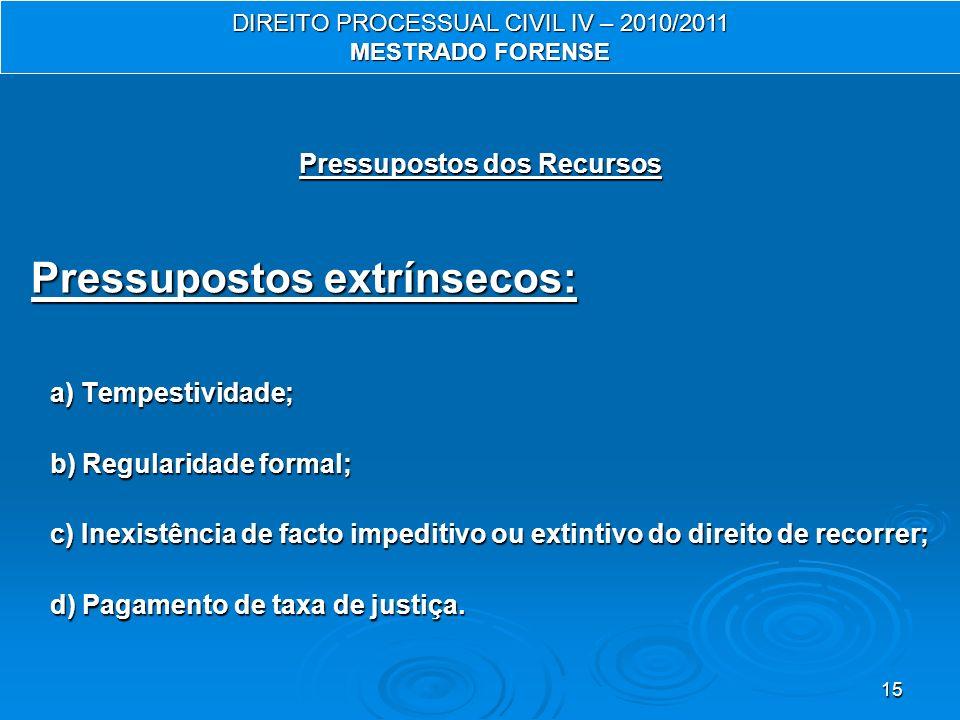 15 Pressupostos dos Recursos Pressupostos extrínsecos: a) Tempestividade; b) Regularidade formal; c) Inexistência de facto impeditivo ou extintivo do