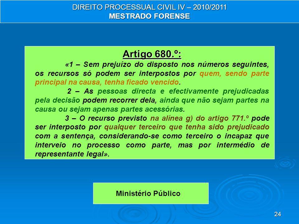 24 Artigo 680.º: «1 – Sem prejuízo do disposto nos números seguintes, os recursos só podem ser interpostos por quem, sendo parte principal na causa, tenha ficado vencido.