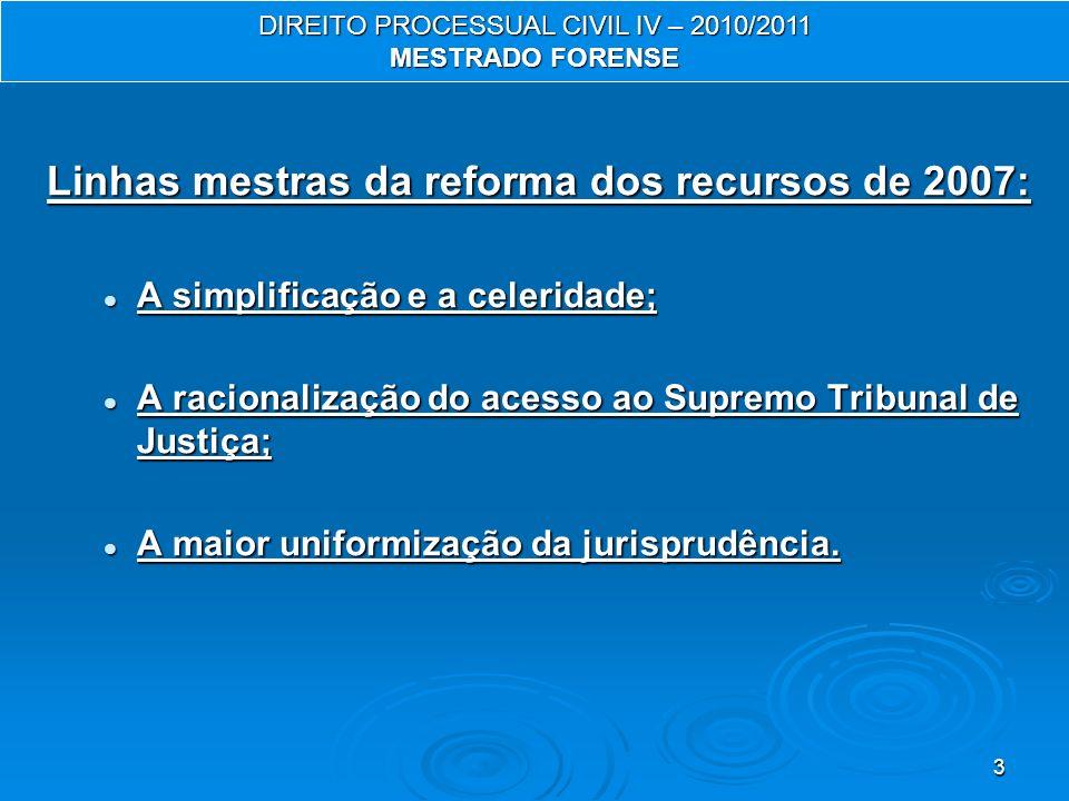 3 Linhas mestras da reforma dos recursos de 2007: A simplificação e a celeridade; A simplificação e a celeridade; A racionalização do acesso ao Supremo Tribunal de Justiça; A racionalização do acesso ao Supremo Tribunal de Justiça; A maior uniformização da jurisprudência.