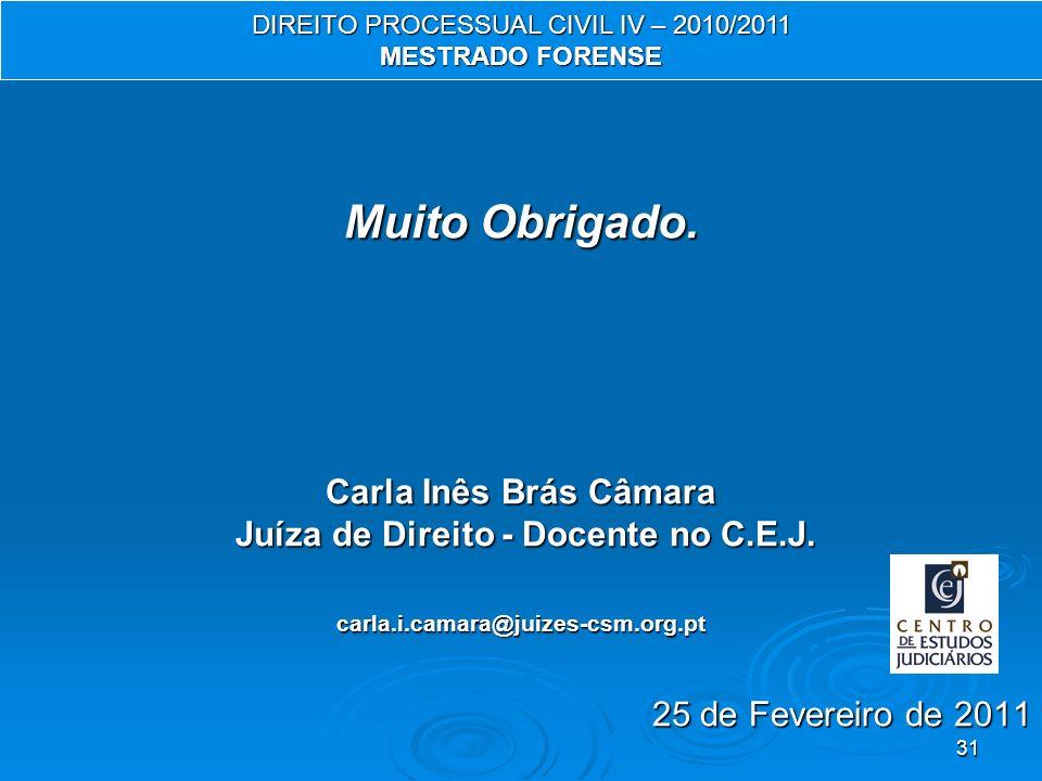 31 Muito Obrigado.Carla Inês Brás Câmara Juíza de Direito - Docente no C.E.J.