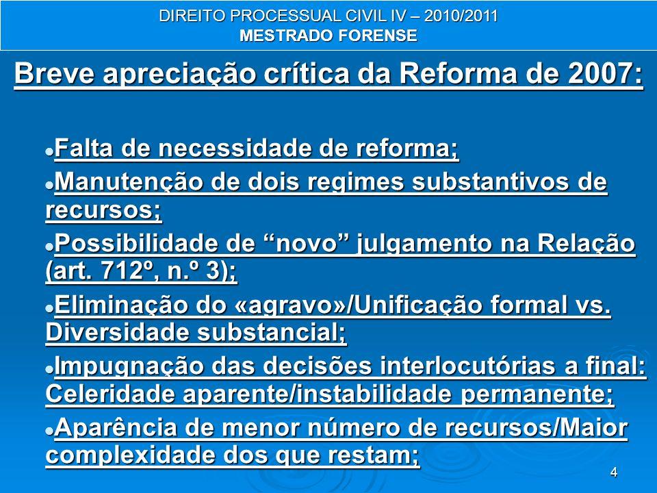 4 Breve apreciação crítica da Reforma de 2007: Falta de necessidade de reforma; Falta de necessidade de reforma; Manutenção de dois regimes substantivos de recursos; Manutenção de dois regimes substantivos de recursos; Possibilidade de novo julgamento na Relação (art.