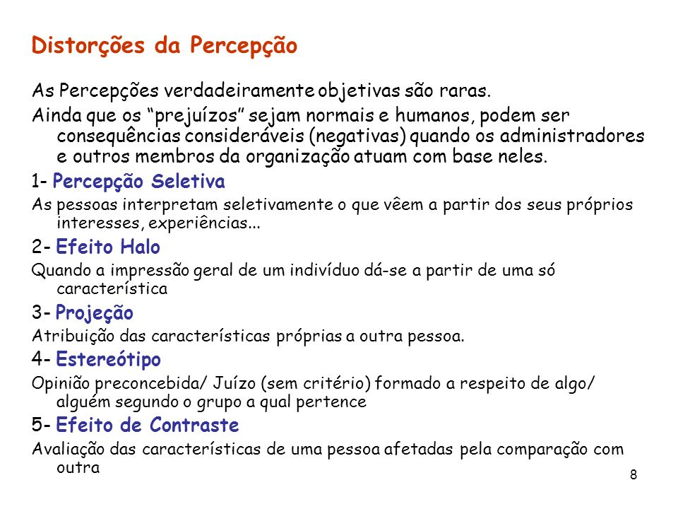 8 Distorções da Percepção As Percepções verdadeiramente objetivas são raras. Ainda que os prejuízos sejam normais e humanos, podem ser consequências c