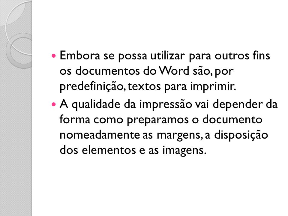 Embora se possa utilizar para outros fins os documentos do Word são, por predefinição, textos para imprimir.