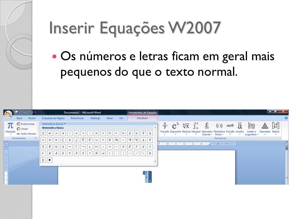 Inserir Equações W2007 Os números e letras ficam em geral mais pequenos do que o texto normal.