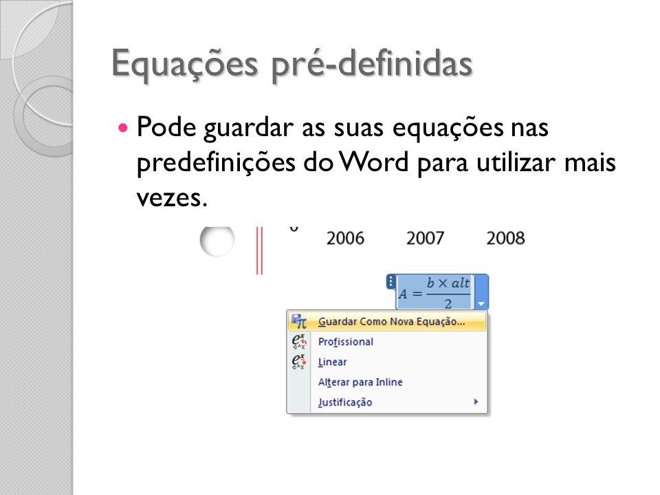 Equações pré-definidas Pode guardar as suas equações nas predefinições do Word para utilizar mais vezes.