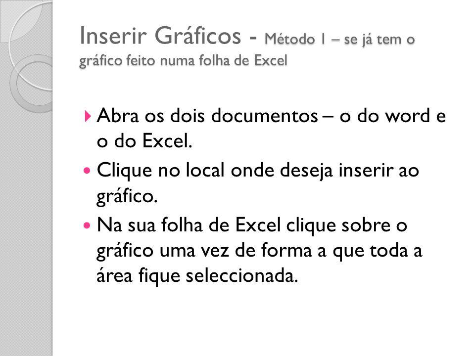 Método 1 – se já tem o gráfico feito numa folha de Excel Inserir Gráficos - Método 1 – se já tem o gráfico feito numa folha de Excel Abra os dois docu