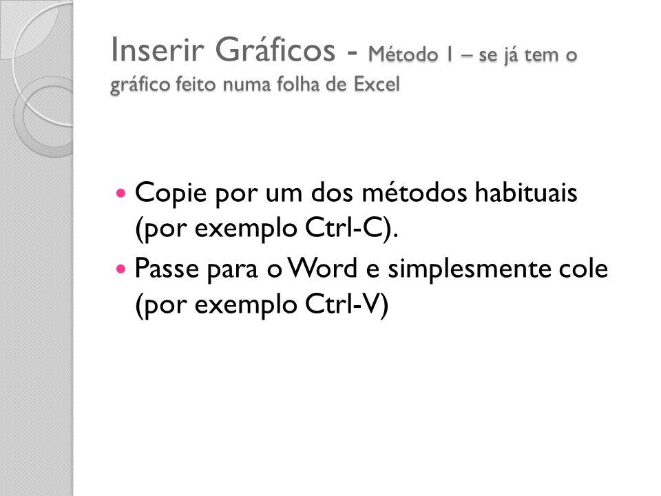 Método 1 – se já tem o gráfico feito numa folha de Excel Inserir Gráficos - Método 1 – se já tem o gráfico feito numa folha de Excel Copie por um dos