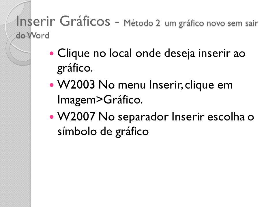 Método 2 um gráfico novo sem sair do Word Inserir Gráficos - Método 2 um gráfico novo sem sair do Word Clique no local onde deseja inserir ao gráfico.